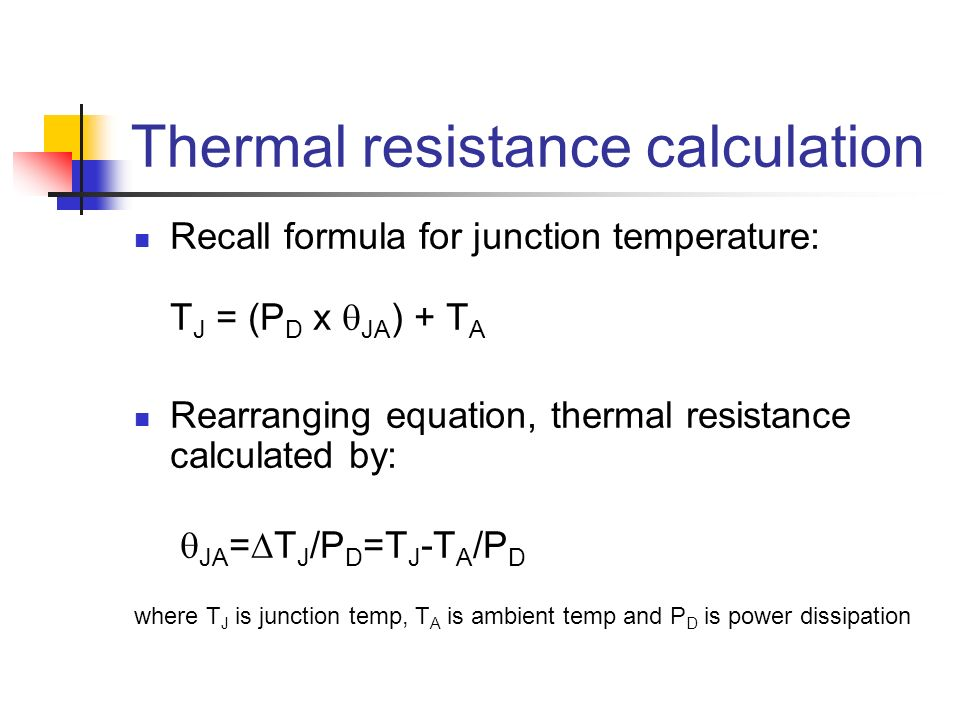 Thermal resistance calculation Recall formula for junction temperature: T J = (P D x JA ) + T A Rearranging equation, thermal resistance calculated by
