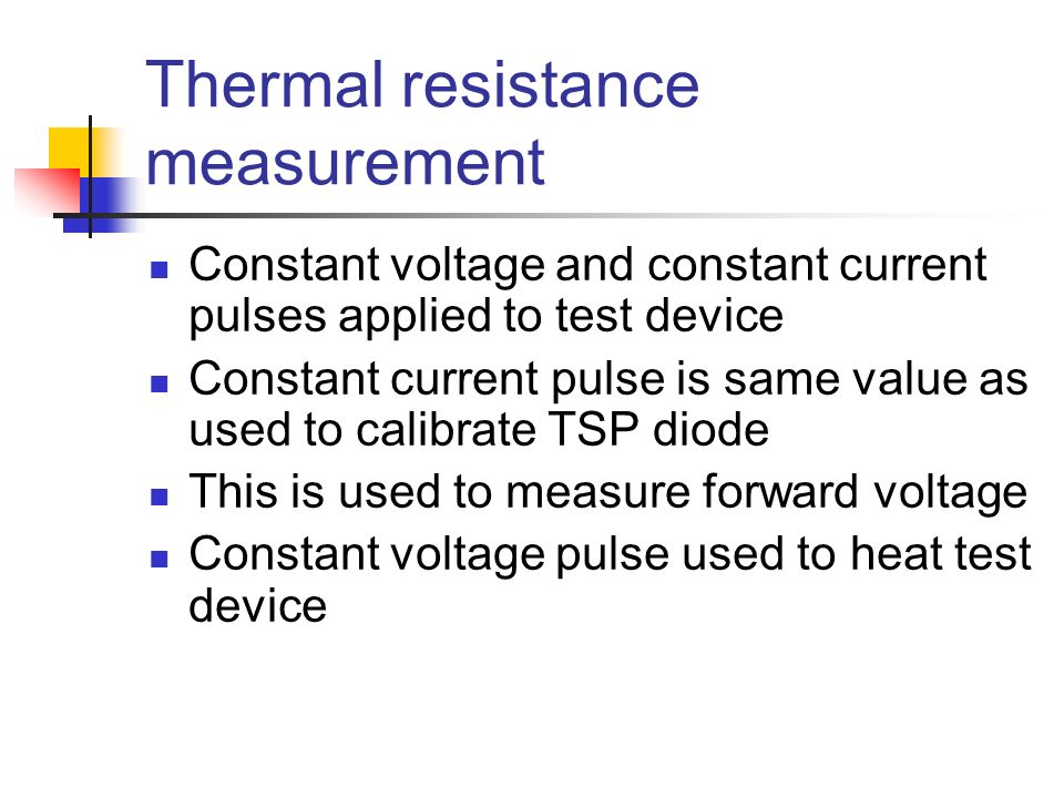 Thermal resistance measurement Constant voltage and constant current pulses applied to test device Constant current pulse is same value as used to cal