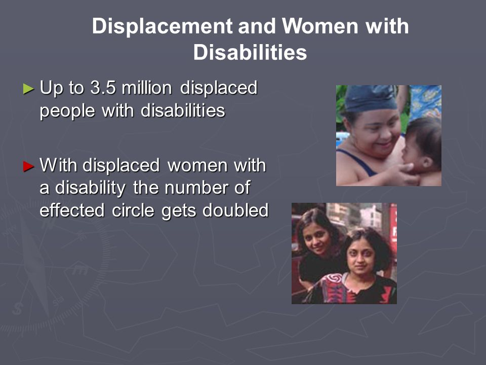 Up to 3.5 million displaced people with disabilities Up to 3.5 million displaced people with disabilities With displaced women with a disability the n
