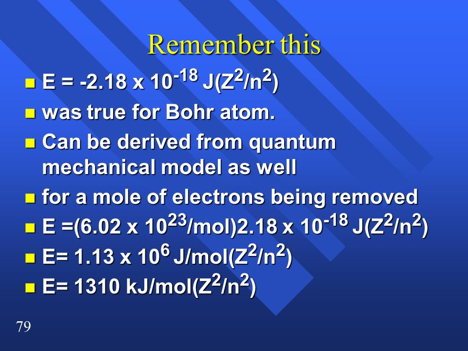 79 Remember this n E = -2.18 x 10 -18 J(Z 2 /n 2 ) n was true for Bohr atom. n Can be derived from quantum mechanical model as well n for a mole of el