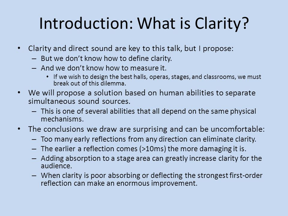 Introduction: What is Clarity? Clarity and direct sound are key to this talk, but I propose: – But we dont know how to define clarity. – And we dont k