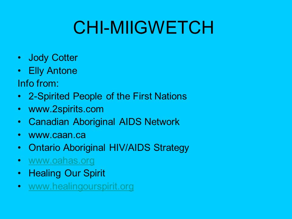 CHI-MIIGWETCH Jody Cotter Elly Antone Info from: 2-Spirited People of the First Nations www.2spirits.com Canadian Aboriginal AIDS Network www.caan.ca