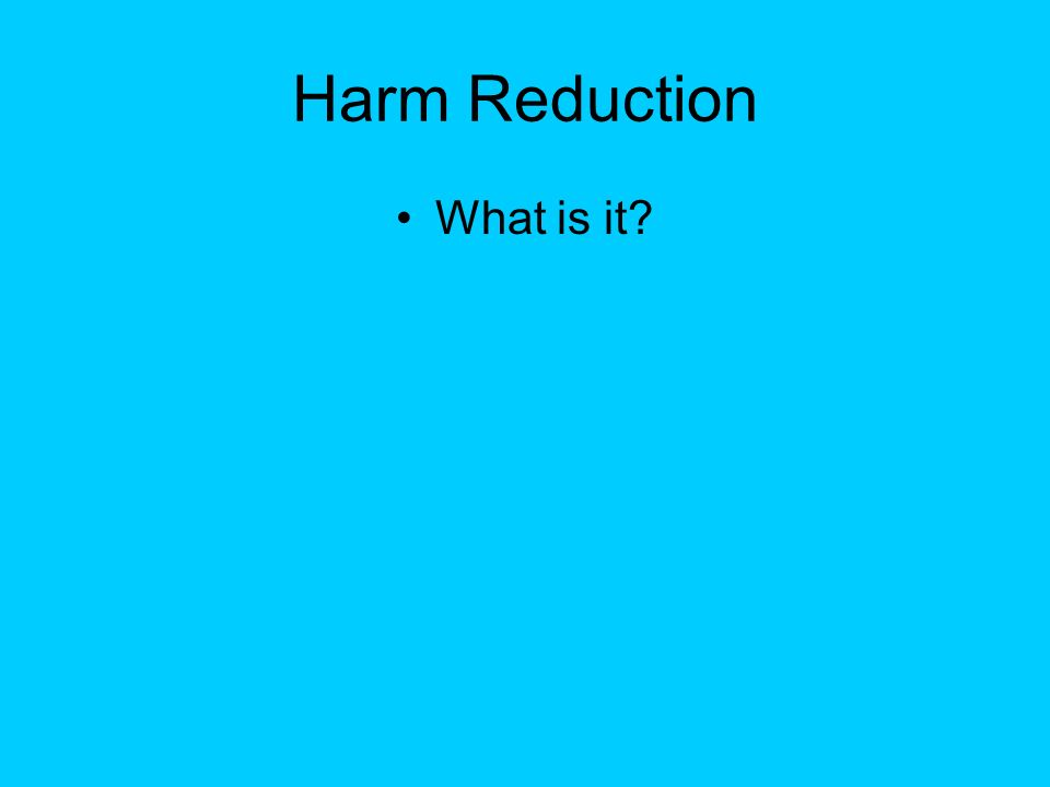 Harm Reduction What is it?