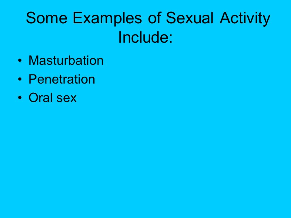 Some Examples of Sexual Activity Include: Masturbation Penetration Oral sex