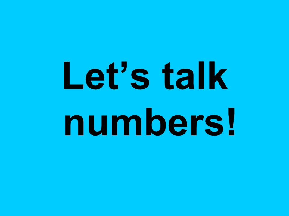 Lets talk numbers!