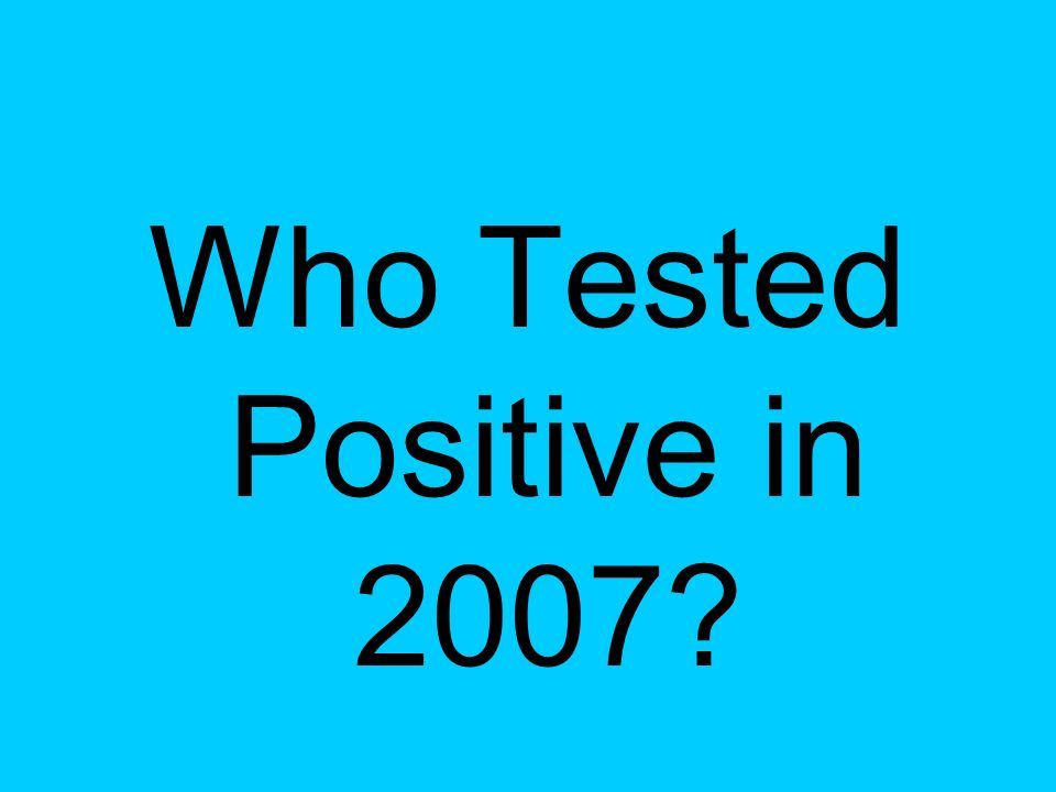 Who Tested Positive in 2007?