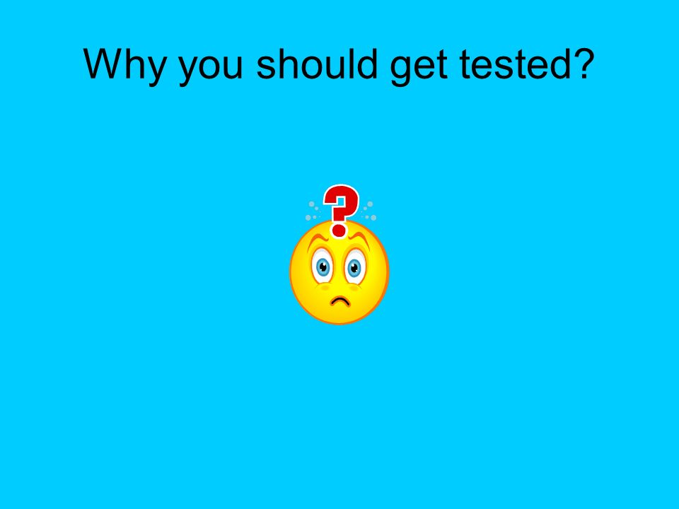 Why you should get tested?