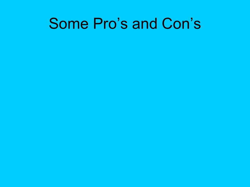 Some Pros and Cons