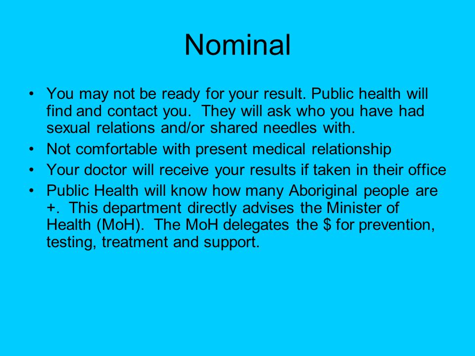 Nominal You may not be ready for your result. Public health will find and contact you. They will ask who you have had sexual relations and/or shared n