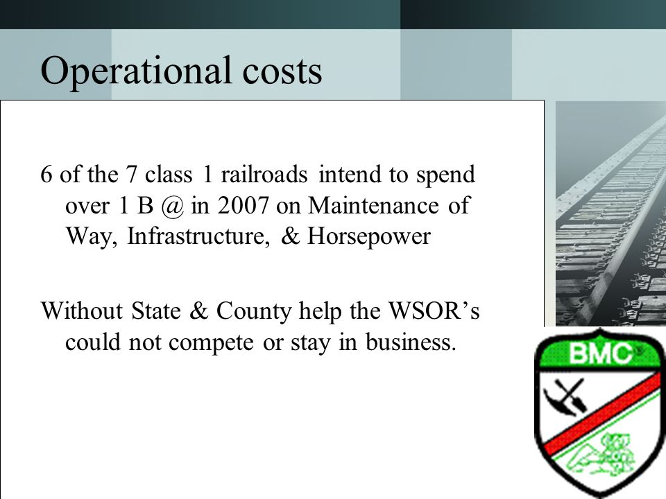 Operational costs 6 of the 7 class 1 railroads intend to spend over 1 B @ in 2007 on Maintenance of Way, Infrastructure, & Horsepower Without State &