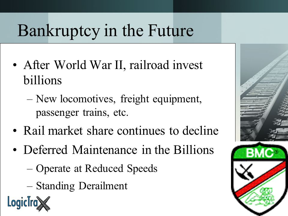 Bankruptcy in the Future After World War II, railroad invest billions –New locomotives, freight equipment, passenger trains, etc. Rail market share co