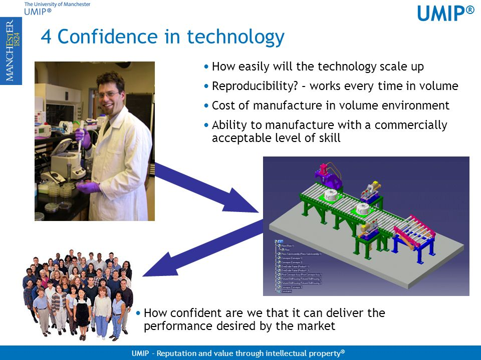 UMIP ® UMIP - Reputation and value through intellectual property ® 4 Confidence in technology How easily will the technology scale up Reproducibility?