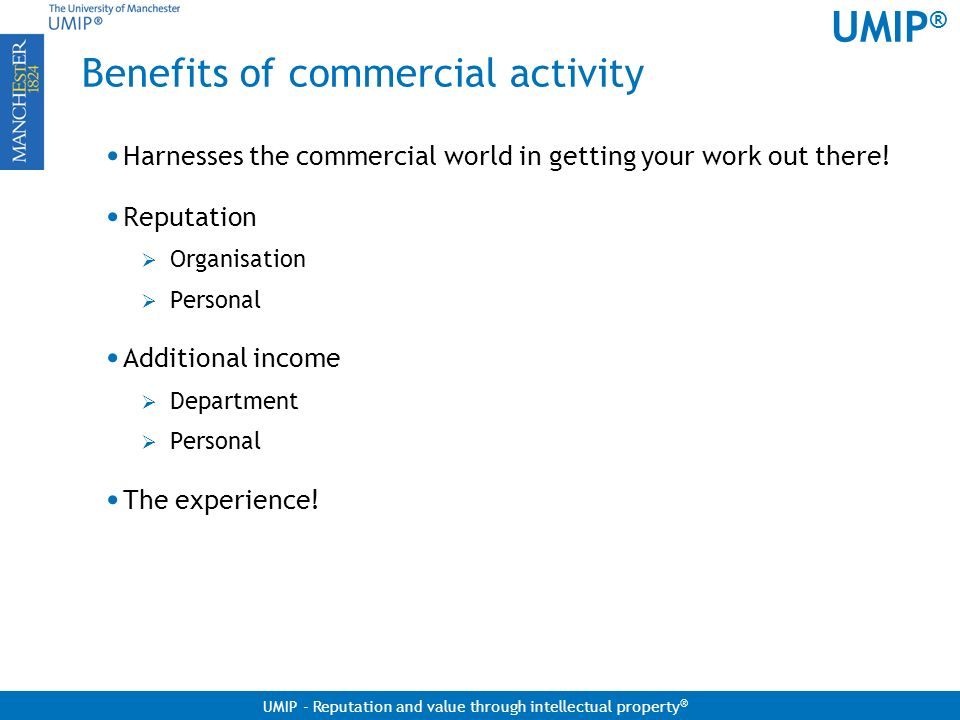 UMIP ® UMIP - Reputation and value through intellectual property ® Benefits of commercial activity Harnesses the commercial world in getting your work