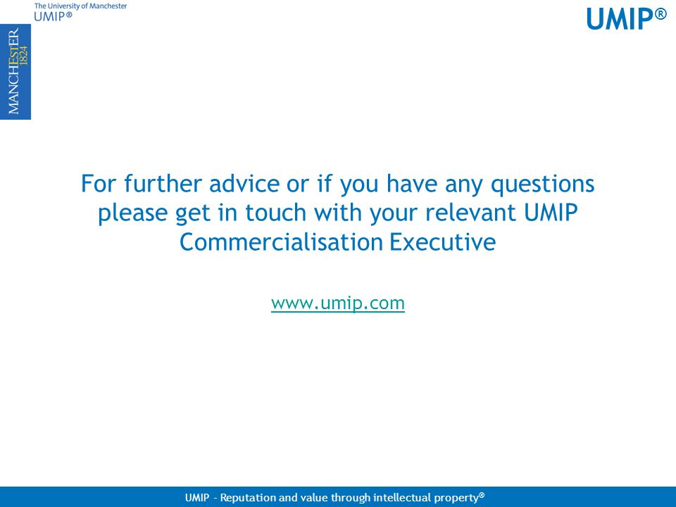 UMIP ® UMIP - Reputation and value through intellectual property ® For further advice or if you have any questions please get in touch with your relev