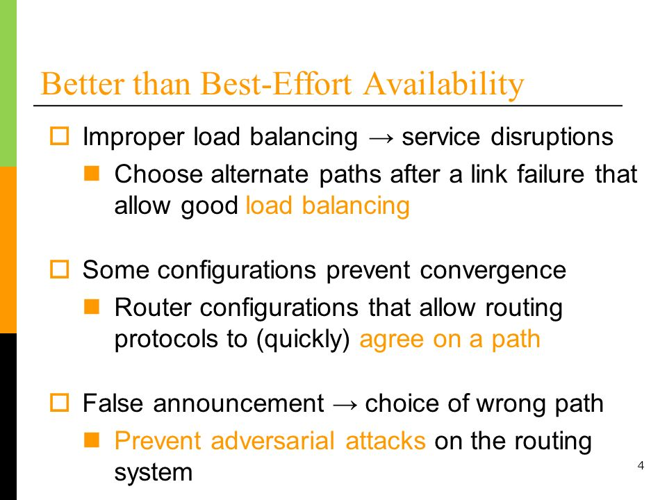4 Better than Best-Effort Availability Improper load balancing service disruptions Choose alternate paths after a link failure that allow good load ba