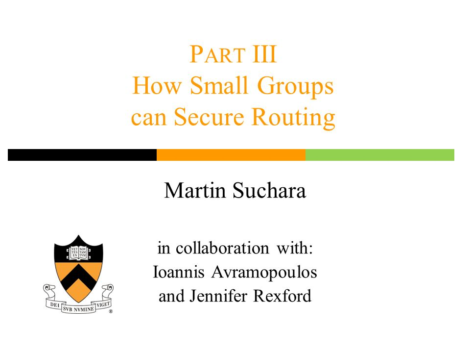 P ART III How Small Groups can Secure Routing Martin Suchara in collaboration with: Ioannis Avramopoulos and Jennifer Rexford