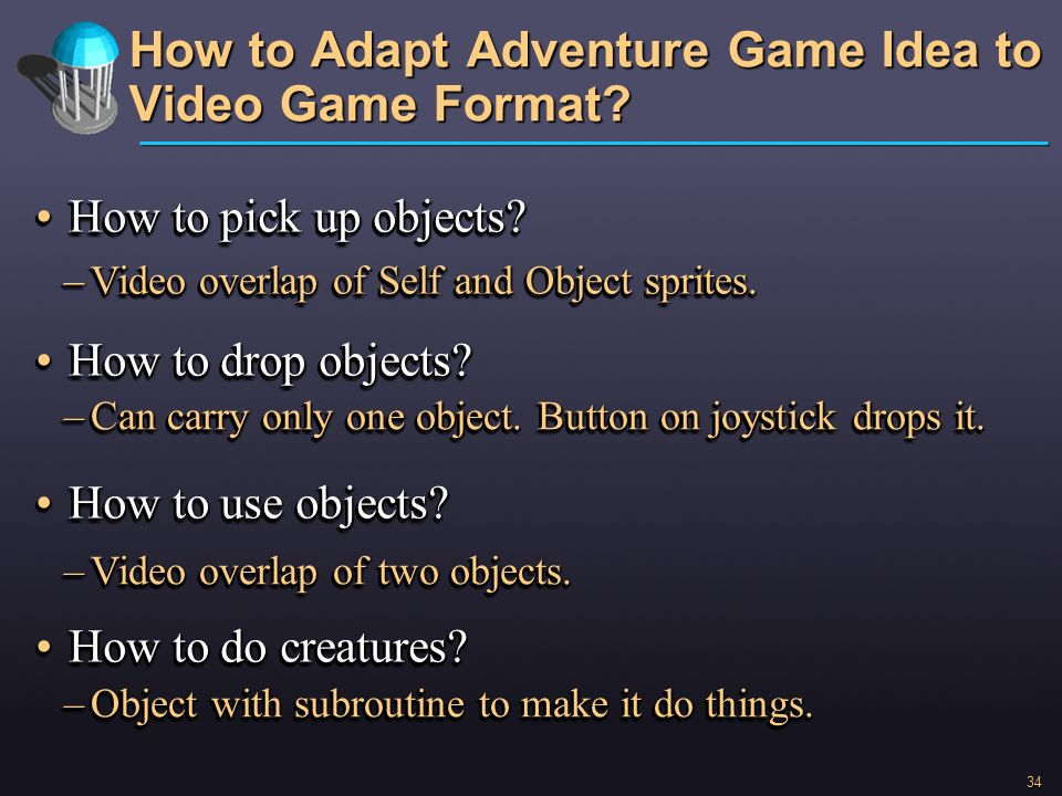 34 How to Adapt Adventure Game Idea to Video Game Format? How to pick up objects?How to pick up objects? How to drop objects?How to drop objects? How