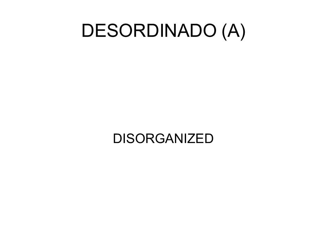 DESORDINADO (A) DISORGANIZED