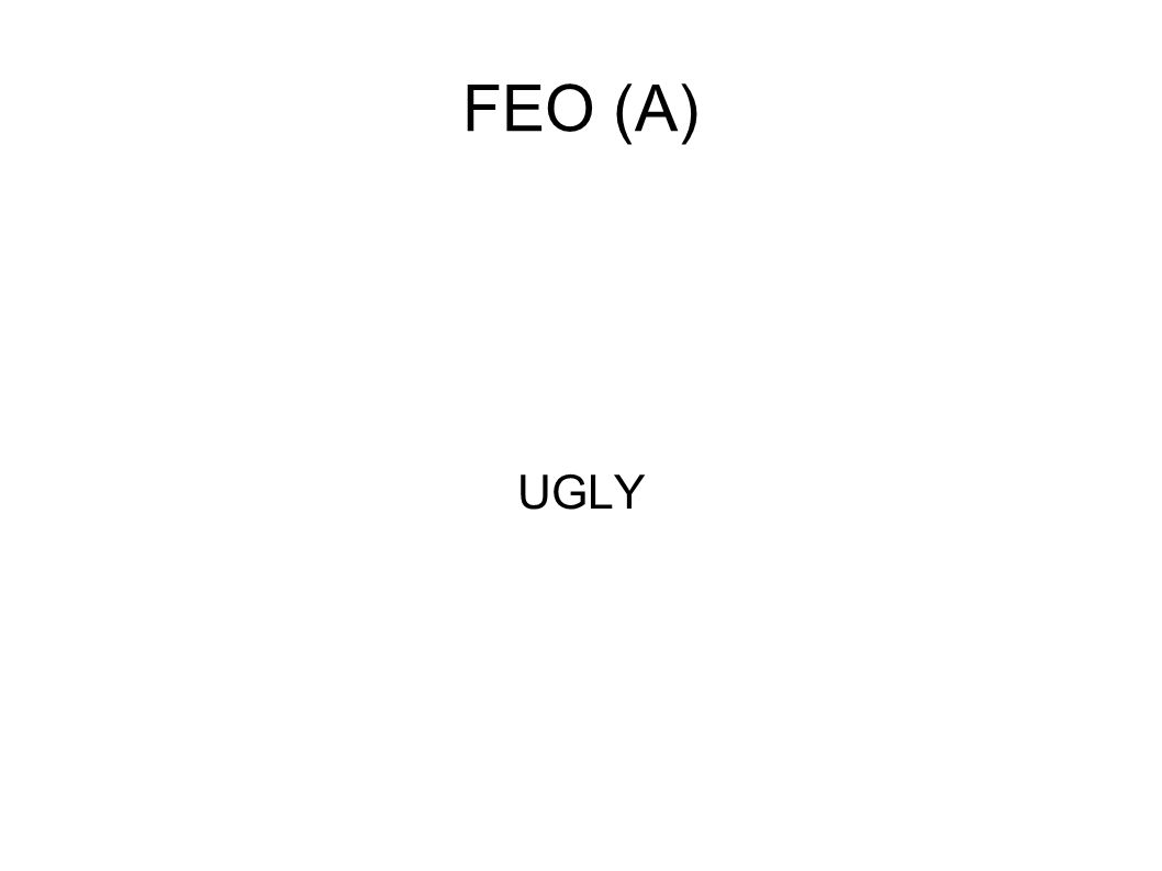 FEO (A) UGLY