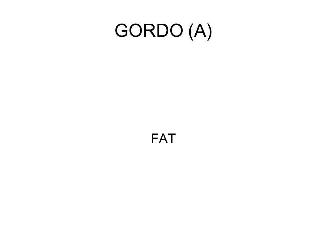 GORDO (A) FAT