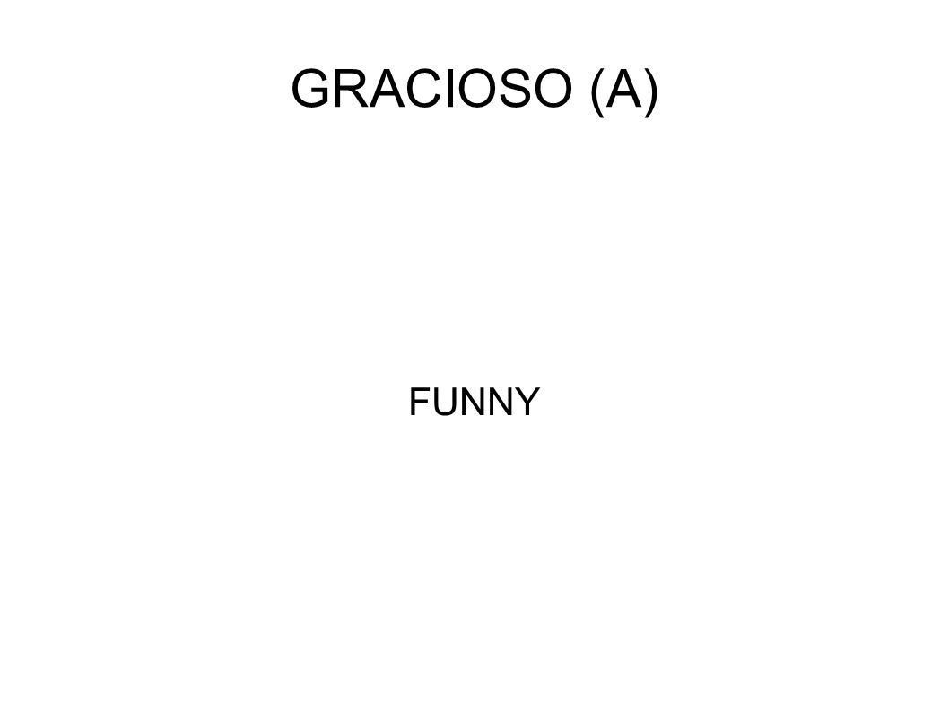 GRACIOSO (A) FUNNY