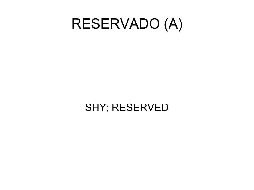 RESERVADO (A) SHY; RESERVED