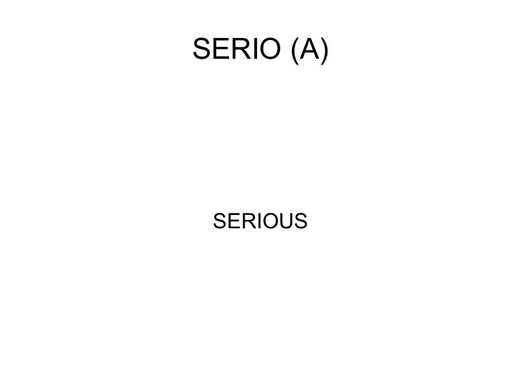 SERIO (A) SERIOUS