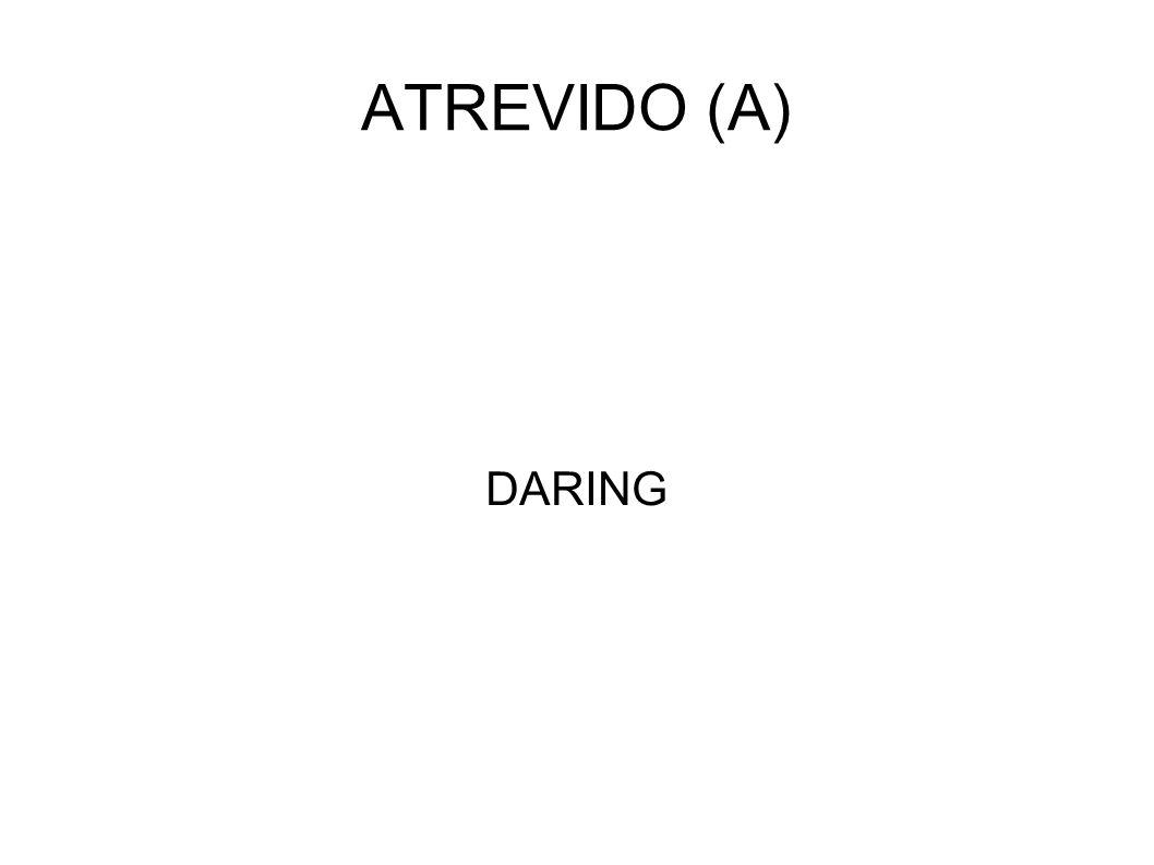 ATREVIDO (A) DARING