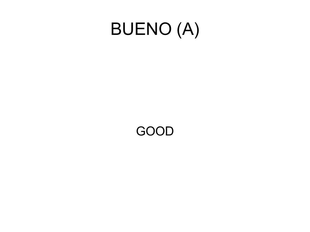 BUENO (A) GOOD