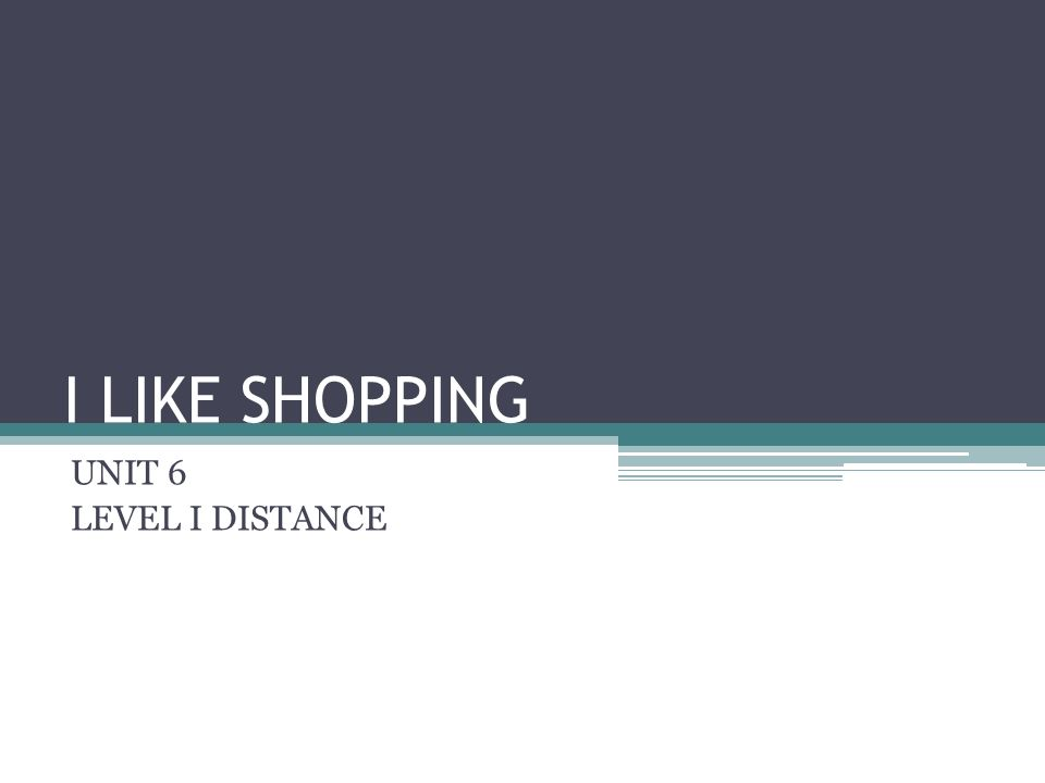 I LIKE SHOPPING UNIT 6 LEVEL I DISTANCE