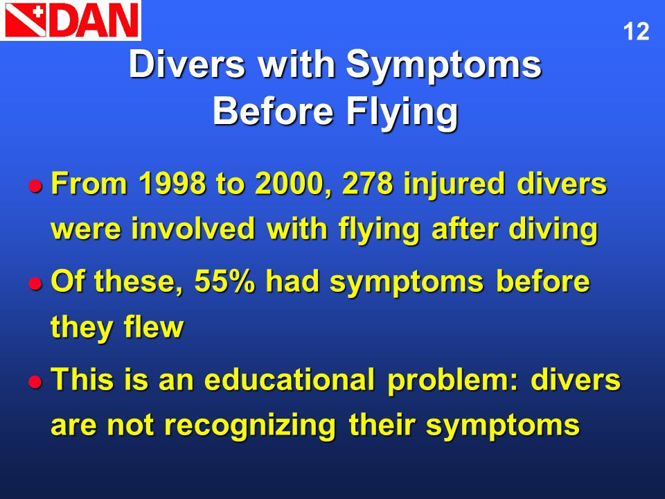12 Divers with Symptoms Before Flying From 1998 to 2000, 278 injured divers were involved with flying after diving From 1998 to 2000, 278 injured dive