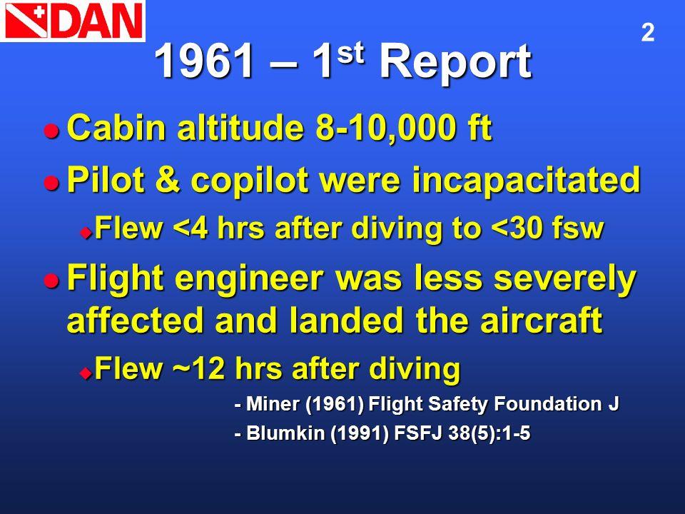 2 1961 – 1 st Report Cabin altitude 8-10,000 ft Cabin altitude 8-10,000 ft Pilot & copilot were incapacitated Pilot & copilot were incapacitated Flew