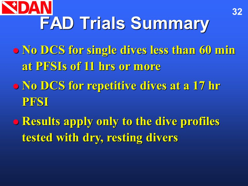 32 FAD Trials Summary No DCS for single dives less than 60 min at PFSIs of 11 hrs or more No DCS for single dives less than 60 min at PFSIs of 11 hrs