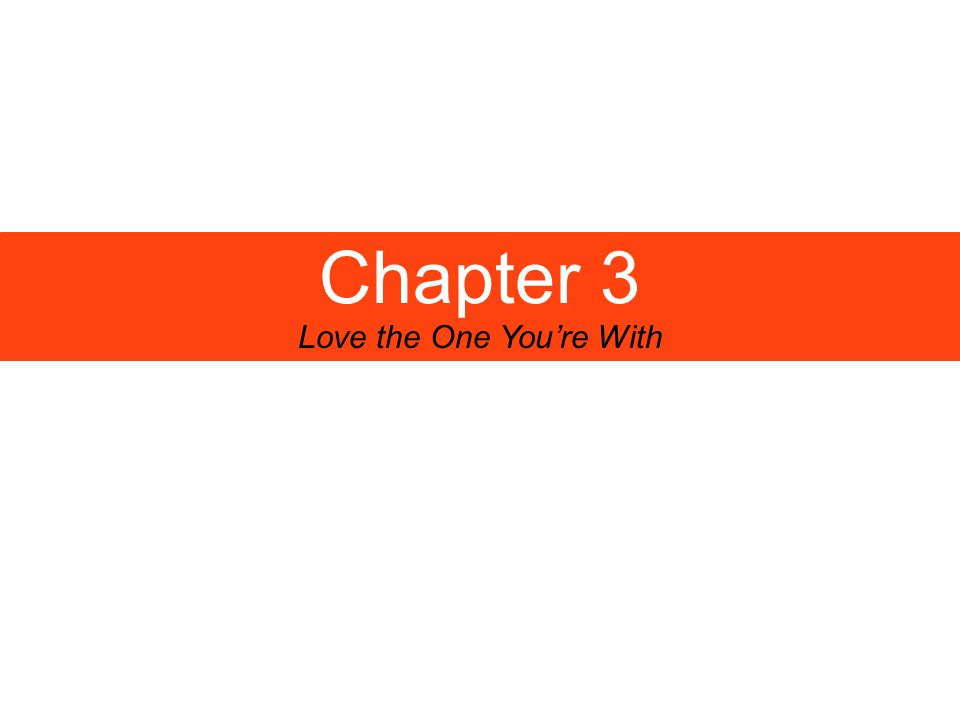 Chapter 3 Love the One Youre With