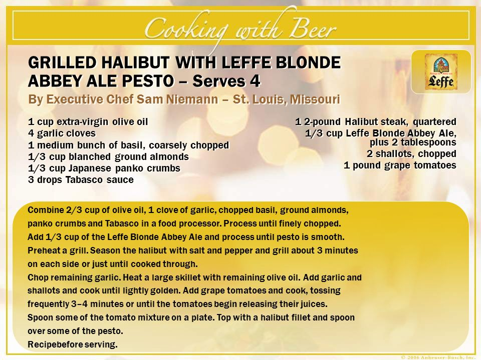 GRILLED HALIBUT WITH LEFFE BLONDE ABBEY ALE PESTO – Serves 4 By Executive Chef Sam Niemann – St. Louis, Missouri GRILLED HALIBUT WITH LEFFE BLONDE ABB