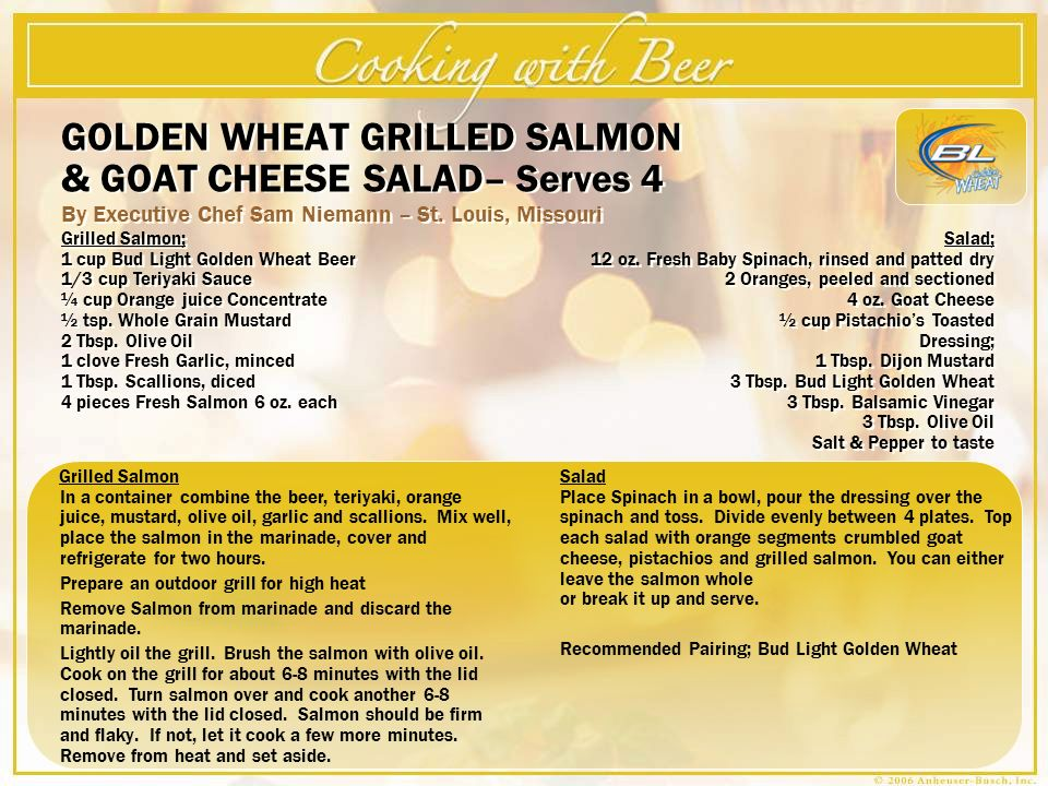 GOLDEN WHEAT GRILLED SALMON & GOAT CHEESE SALAD – Serves 4 By Executive Chef Sam Niemann – St. Louis, Missouri GOLDEN WHEAT GRILLED SALMON & GOAT CHEE