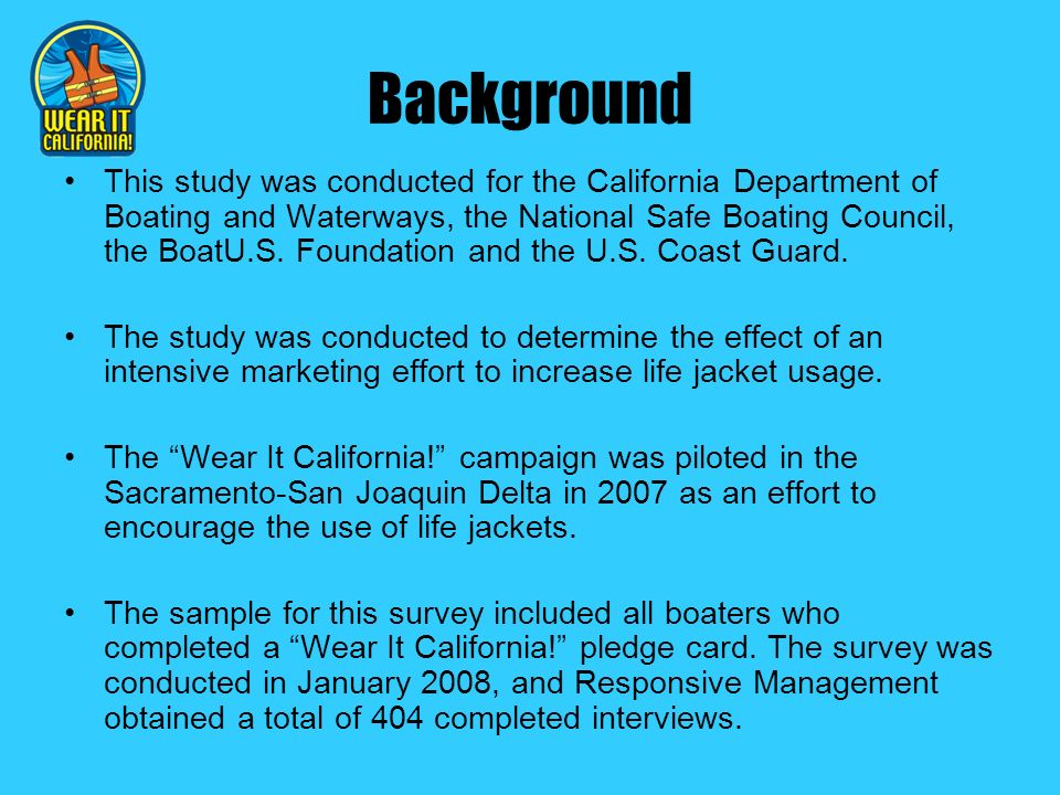 Background This study was conducted for the California Department of Boating and Waterways, the National Safe Boating Council, the BoatU.S.