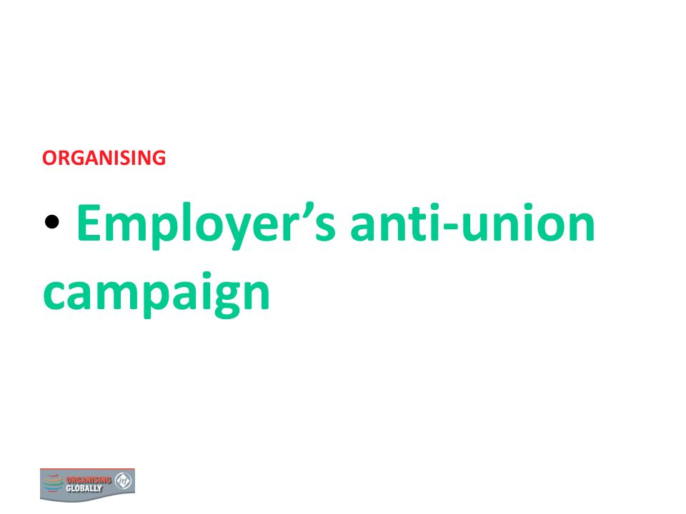 EMPLOYER S ANTI-UNION CAMPAIGN ORGANISING Employers anti-union campaign 0