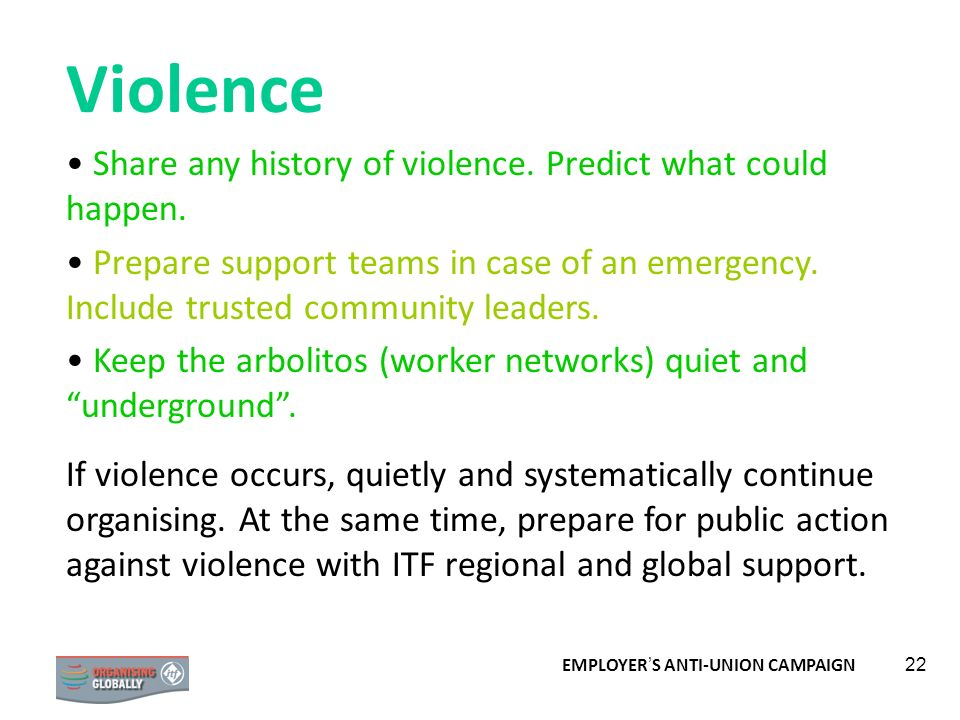 EMPLOYER S ANTI-UNION CAMPAIGN 22 Violence Share any history of violence. Predict what could happen. Prepare support teams in case of an emergency. In