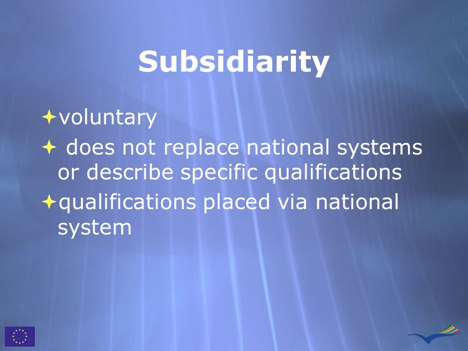 Subsidiarity voluntary does not replace national systems or describe specific qualifications qualifications placed via national system voluntary does