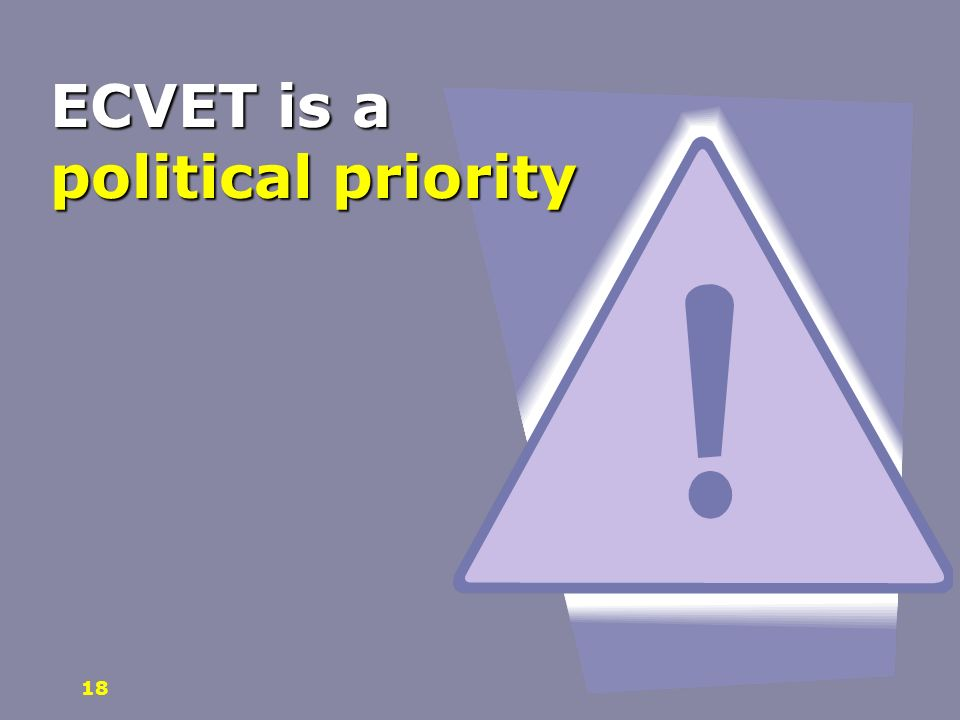 ECVET is a political priority 18