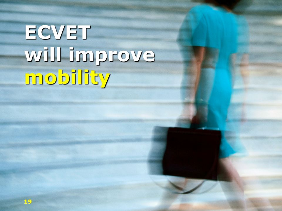 ECVET will improve mobility 19