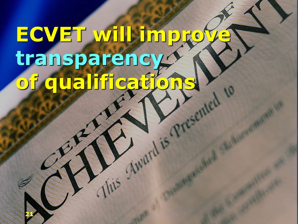 ECVET will improve transparency of qualifications 21
