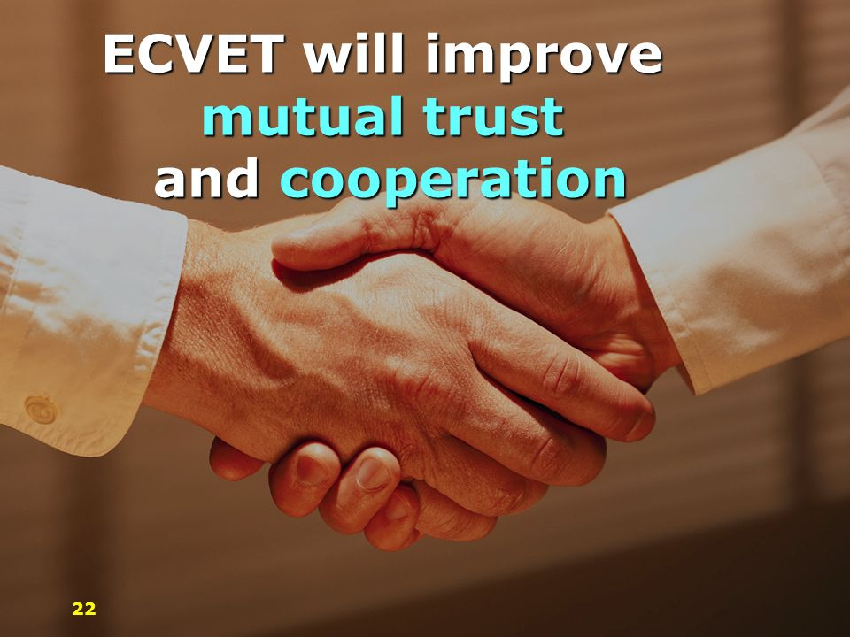 ECVET will improve mutual trust and cooperation 22