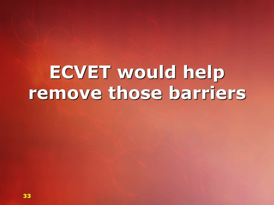 ECVET would help remove those barriers 33