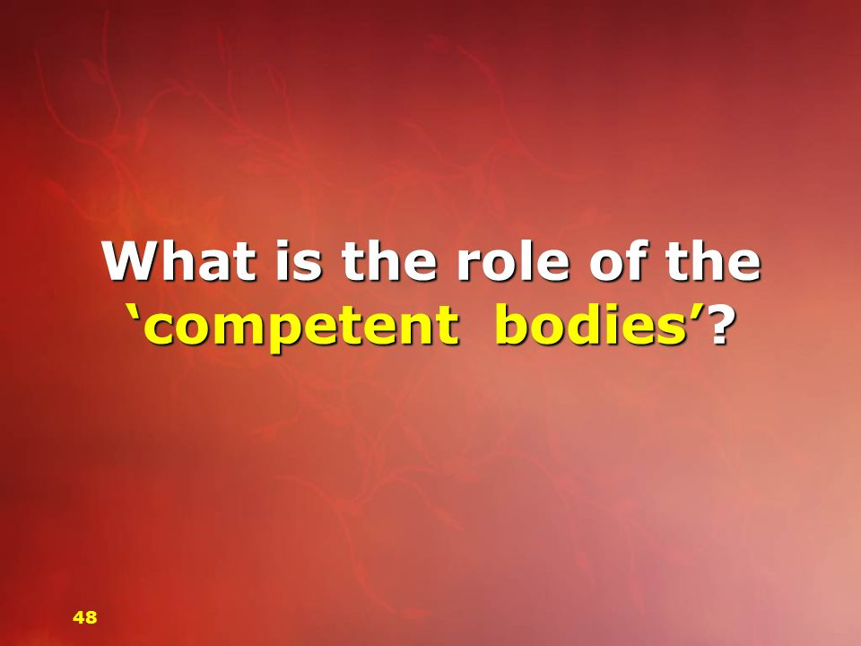 What is the role of the competent bodies? 48