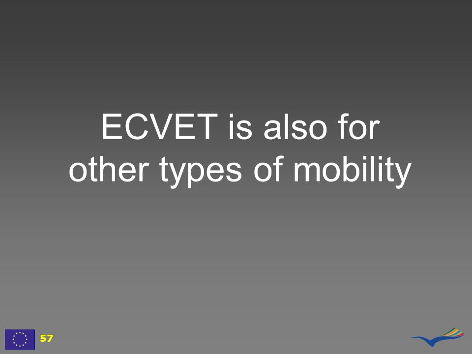 ECVET is also for other types of mobility 57