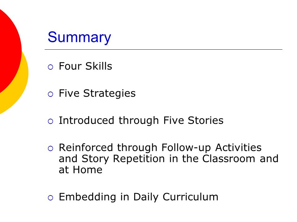 Summary Four Skills Five Strategies Introduced through Five Stories Reinforced through Follow-up Activities and Story Repetition in the Classroom and