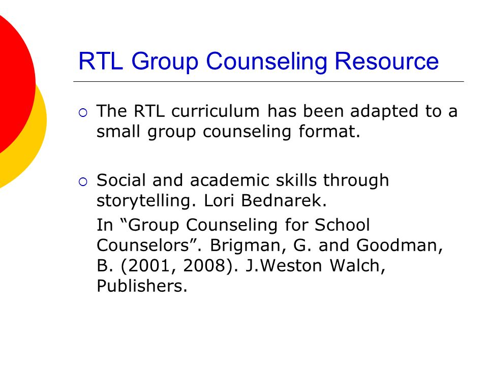 RTL Group Counseling Resource The RTL curriculum has been adapted to a small group counseling format. Social and academic skills through storytelling.