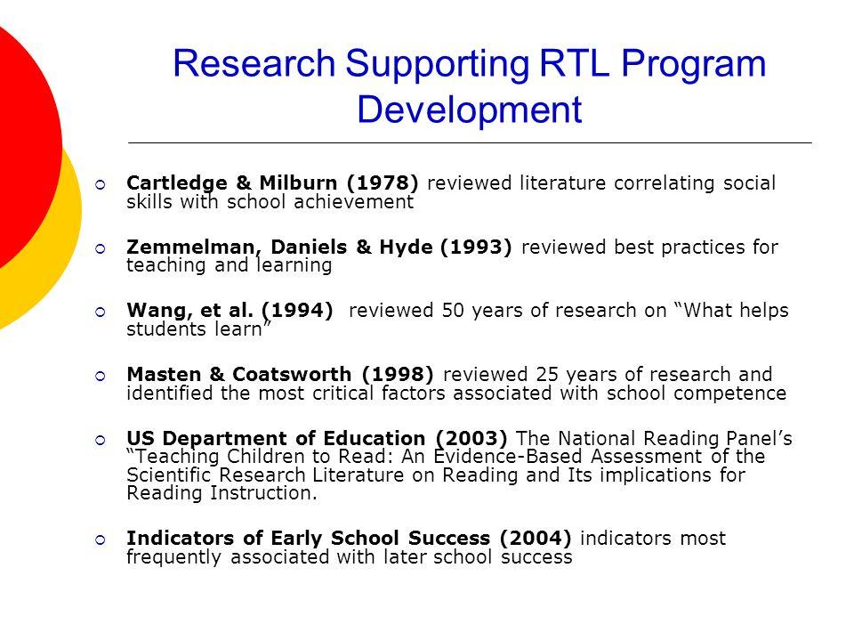 Research Supporting RTL Program Development Cartledge & Milburn (1978) reviewed literature correlating social skills with school achievement Zemmelman